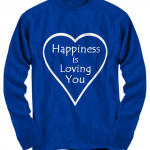 Happiness is Loving You shirt