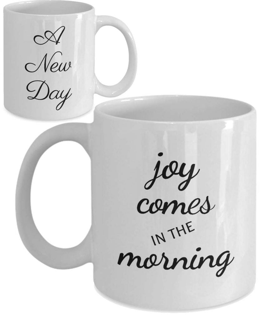 A New Day and joy comes mug