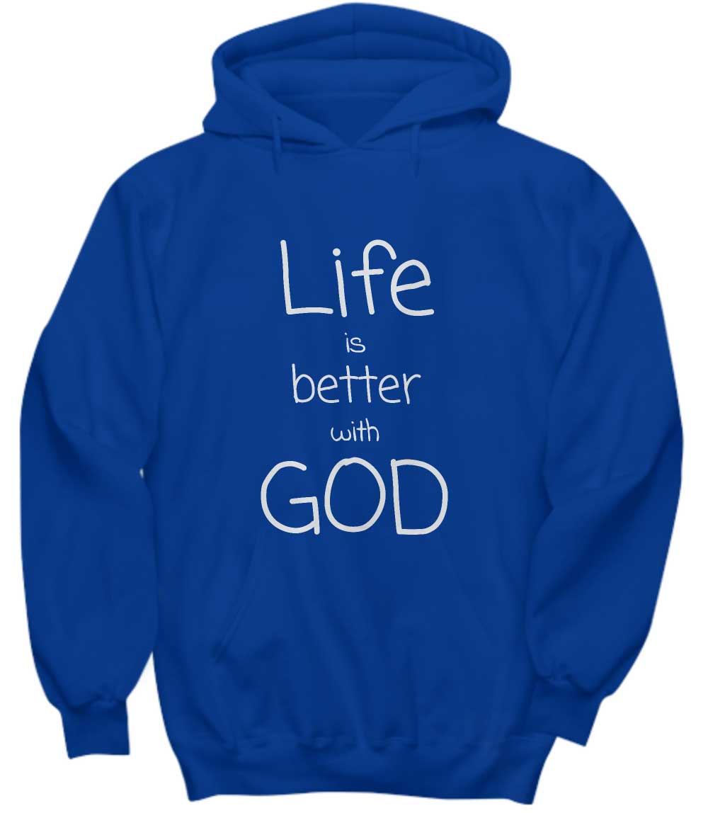 Life is better with God hoodie