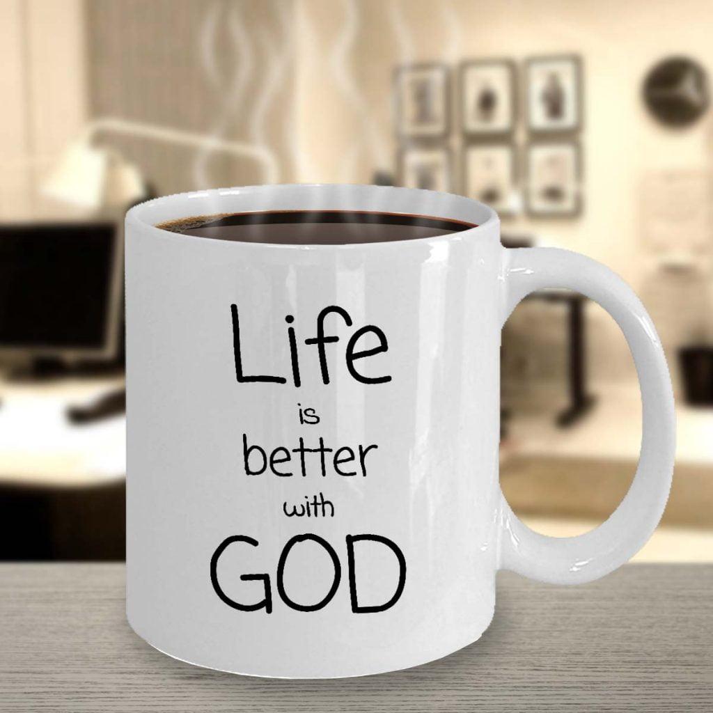 Life is better with God mug