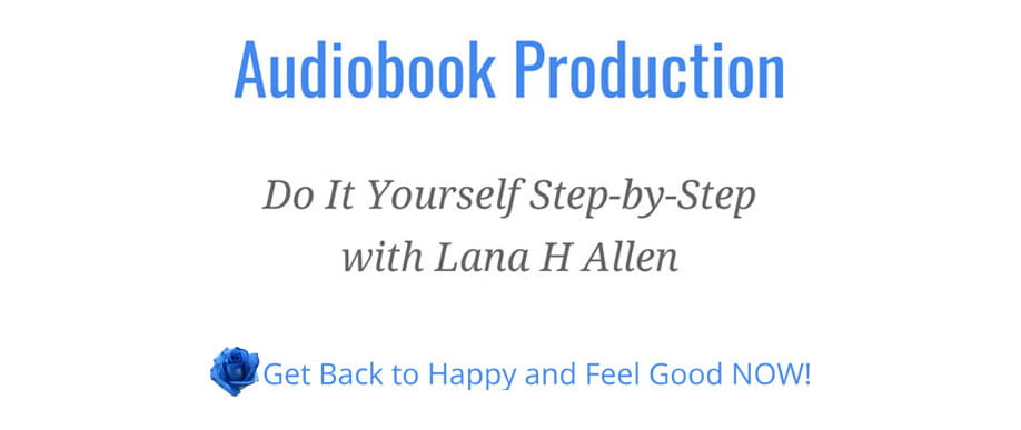 Audiobook-Production-DIY-step-by-step-Lana H Allen